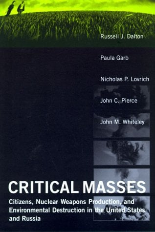 Critical Masses: Citizens, Nuclear Weapons Production, and Environmental Destruction Inthe United States and Russia 9780262541039