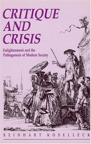 Critique and Crisis: Enlightenment and the Pathogenesis of Modern Society 9780262611572