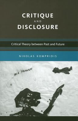 Critique and Disclosure: Critical Theory Between Past and Future 9780262112994