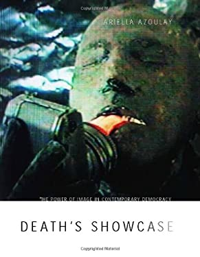 Death's Showcase: The Power of Image in Contemporary Democracy 9780262011822