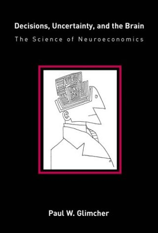 Decisions, Uncertainty, and the Brain: The Science of Neuroeconomics 9780262572279