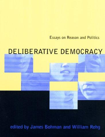 Deliberative Democracy: Essays on Reason and Politics 9780262522410