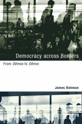 Democracy Across Borders: From Demos to Demoi 9780262514101