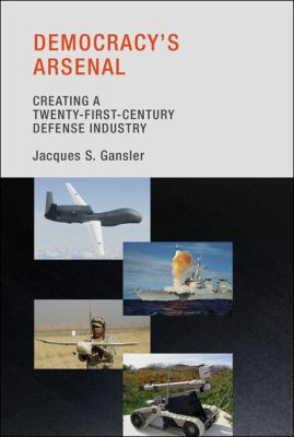 Democracy's Arsenal: Creating a Twenty-First-Century Defense Industry 9780262072991