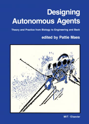Designing Autonomous Agents: Theory and Practice from Biology to Engineering and Back 9780262631358