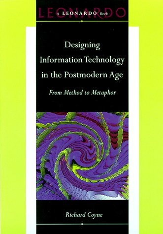 Designing Information Technology in the Postmodern Age: From Method to Metaphor 9780262032285