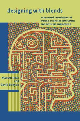 Designing with Blends: Conceptual Foundations of Human-Computer Interaction and Software Engineering 9780262090421