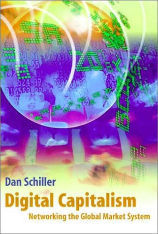 Digital Capitalism: Networking the Global Market System 9780262194174