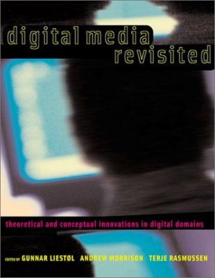 Digital Media Revisited: Theoretical and Conceptual Innovations in Digital Domains 9780262122566