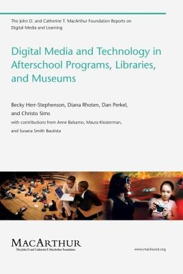 Digital Media and Technology in Afterschool Programs, Libraries, and Museums 9780262515764