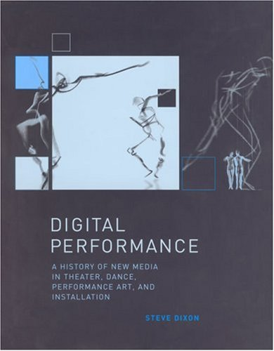 Digital Performance: A History of New Media in Theater, Dance, Performance Art, and Installation 9780262042352