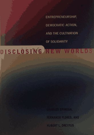 Disclosing New Worlds: Entrepreneurship, Democratic Action, and the Cultivation of Solidarity 9780262193818