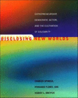 Disclosing New Worlds: Entrepreneurship, Democratic Action, and the Cultivation of Solidarity 9780262692243