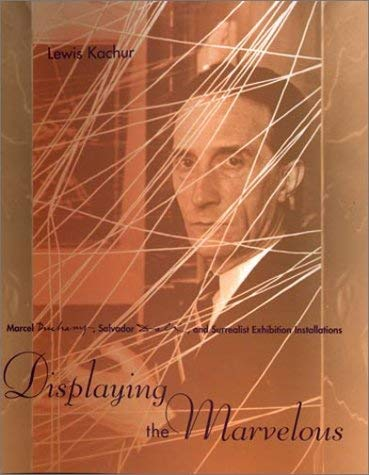 Displaying the Marvelous: Marcel Duchamp, Salvador Dali, and Surrealist Exhibition 9780262112567