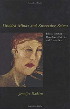 Divided Minds and Successive Selves: Ethical Issues in Disorders of Identity and Personality 9780262181754