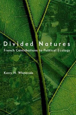 Divided Natures: French Contributions to Political Ecology 9780262731478