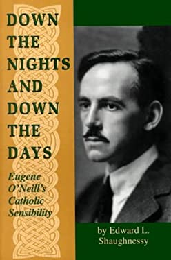 Down the Nights Down the Days: Eugene O'Neill's Catholic Sensibility 9780268008956