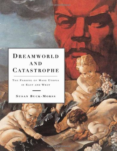 Dreamworld and Catastrophe: The Passing of Mass Utopia in East and West 9780262024648