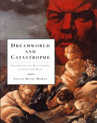 Dreamworld and Catastrophe: The Passing of Mass Utopia in East and West 9780262523318