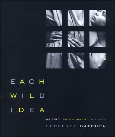 Each Wild Idea: Writing, Photography, History 9780262523240