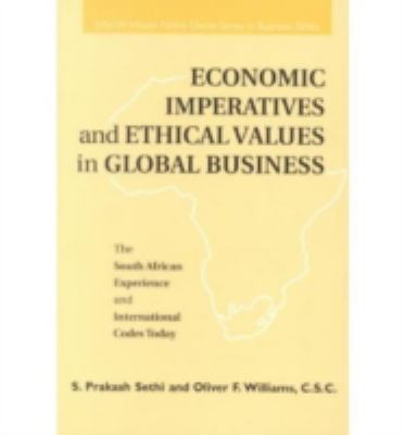 Economic Imperatives and Ethical Values in Global Business: The South African Experience and International Codes Today 9780268027629