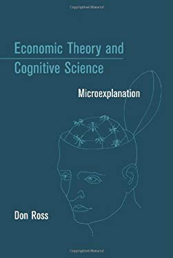 Economic Theory and Cognitive Science: Microexplanation 9780262182461
