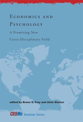 Economics and Psychology: A Promising New Cross-Disciplinary Field 9780262514163