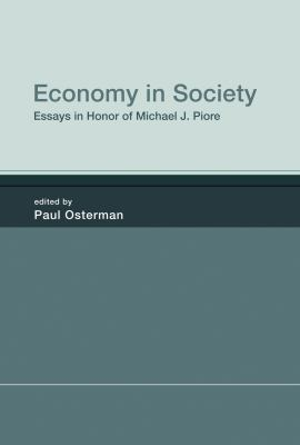 Economy in Society: Essays in Honor of Michael J. Piore 9780262018241