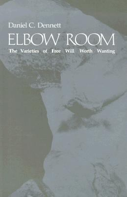 Elbow Room: The Varieties of Free Will Worth Wanting 9780262540421