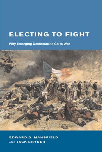 Electing to Fight: Why Emerging Democracies Go to War 9780262134491