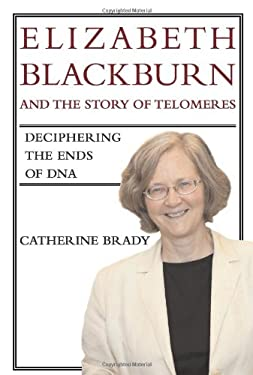 Elizabeth Blackburn and the Story of Telomeres: Deciphering the Ends of DNA 9780262026222