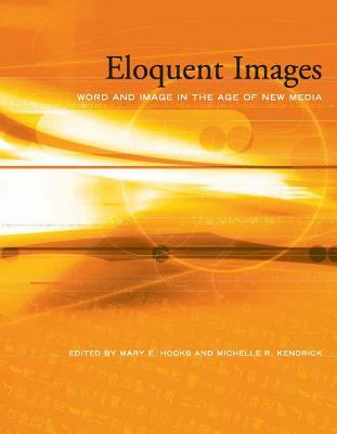 Eloquent Images: Word and Image in the Age of New Media 9780262582612