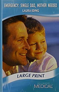 Emergency: Single Dad, Mother Needed 9780263205343