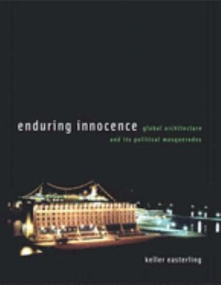 Enduring Innocence: Global Architecture and Its Political Masquerades 9780262550659