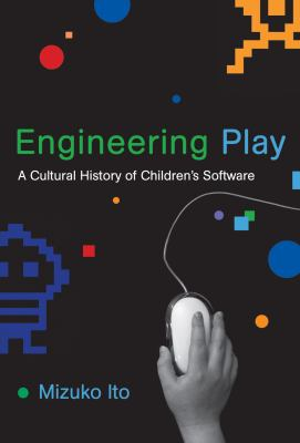 Engineering Play: A Cultural History of Children's Software 9780262013352