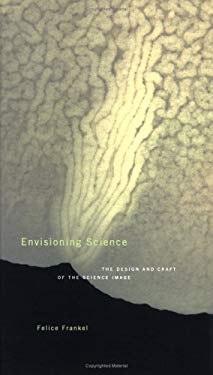 Envisioning Science: The Design and Craft of the Science Image 9780262062251
