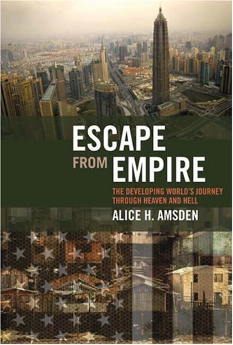 Escape from Empire: The Developing World's Journey Through Heaven and Hell 9780262012348