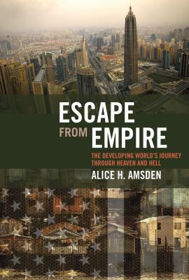 Escape from Empire: The Developing World's Journey Through Heaven and Hell 9780262513159