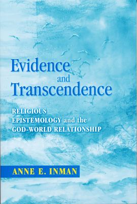Evidence and Transcendence: Religious Epistemology and the God-World Relationship 9780268031770