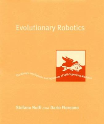Evolutionary Robotics: The Biology, Intelligence, and Technology of Self-Organizing Machines 9780262140706