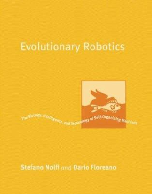 Evolutionary Robotics: The Biology, Intelligence, and Technology of Self-Organizing Machines 9780262640565