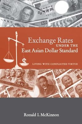 Exchange Rates Under the East Asian Dollar Standard: Living with Conflicted Virtue 9780262633413