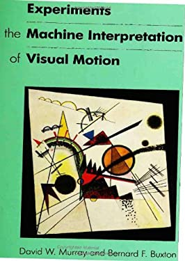 Experiments in the Machine Interpretation of Visual Motion 9780262132633