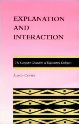 Explanation and Interaction: The Computer Generation of Explanatory Dialogues 9780262032025