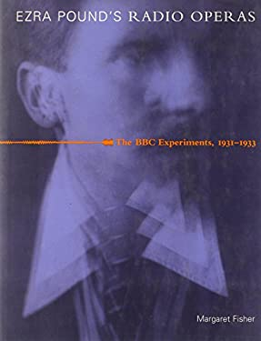 Ezra Pound's Radio Operas: The BBC Experiments, 1931-1933 - Fisher, Margaret