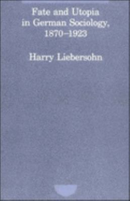 Fate and Utopia in German Sociology, 1870-1923 9780262620796
