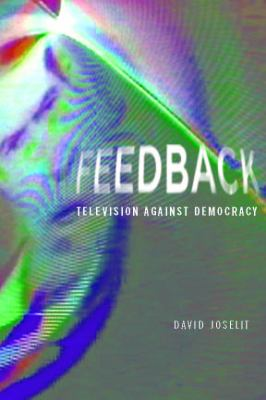 Feedback: Television Against Democracy 9780262101202