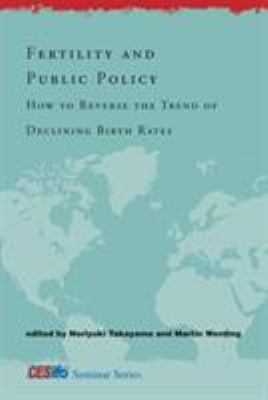Fertility and Public Policy: How to Reverse the Trend of Declining Birth Rates 9780262014519