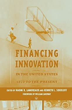 Financing Innovation in the United States, 1870 to Present 9780262122894