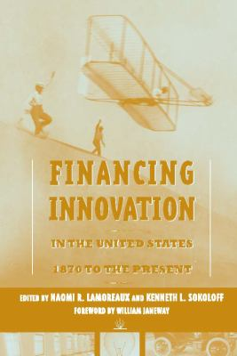 Financing Innovation in the United States, 1870 to the Present 9780262513326